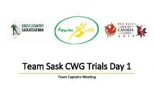 Team Sask CWG Trials Day 1 Team Captains