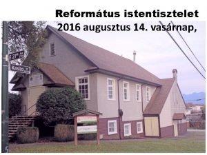 Reformtus istentisztelet 2016 augusztus 14 vasrnap 2016 AUGUSZTUS