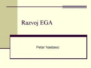 Razvoj EGA Petar Nastasic Razvoj Ega n Ego