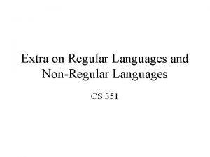 Extra on Regular Languages and NonRegular Languages CS