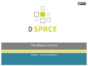 The DSpace Course Module DSpace Installation Module objectives