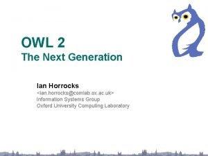 OWL 2 The Next Generation Ian Horrocks ian