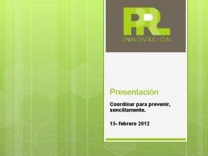 Presentacin Coordinar para prevenir sencillamente 15 febrero 2012
