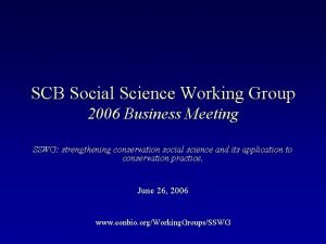 SCB Social Science Working Group 2006 Business Meeting