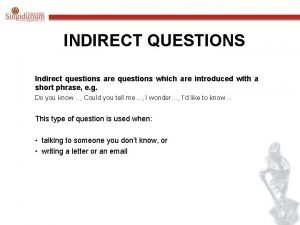 INDIRECT QUESTIONS Indirect questions are questions which are