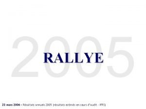 2005 RALLYE 23 mars 2006 Rsultats annuels 2005