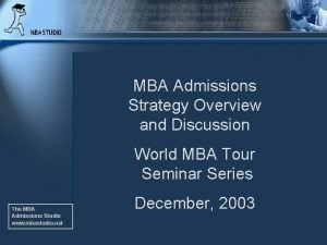 MBA Admissions Strategy Overview and Discussion World MBA