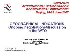WIPOSAIC INTERNATIONAL SYMPOSIUM ON GEOGRAPHICAL INDICATIONS Beijing 26