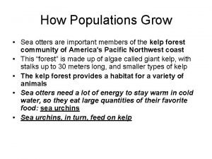 How Populations Grow Sea otters are important members