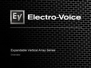 Expandable Vertical Array Series Overview Expandable Vertical Array
