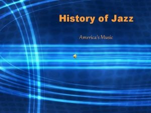 History of Jazz Americas Music What is Jazz