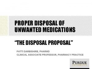 PROPER DISPOSAL OF UNWANTED MEDICATIONS THE DISPOSAL PROPOSAL