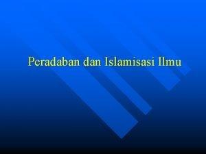 Peradaban dan Islamisasi Ilmu Peradaban n n Dalam