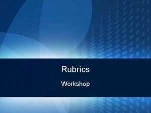 Rubrics Workshop What is a rubric A rubric