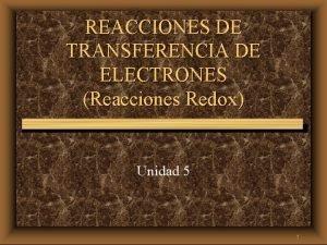 REACCIONES DE TRANSFERENCIA DE ELECTRONES Reacciones Redox Unidad