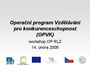 Operan program Vzdlvn pro konkurenceschopnost OPVK workshop OP