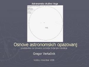 Astronomsko drutvo Vega Osnove astronomskih opazovanj predstavitev za