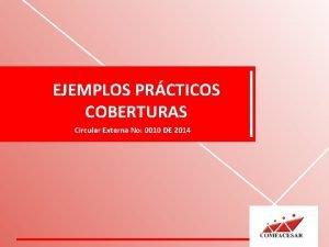 EJEMPLOS PRCTICOS COBERTURAS Circular Externa No 0010 DE