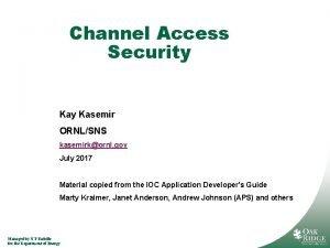 Channel Access Security Kasemir ORNLSNS kasemirkornl gov July