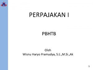 PERPAJAKAN I PBHTB Oleh Wisnu Haryo Pramudya S
