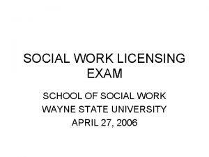 SOCIAL WORK LICENSING EXAM SCHOOL OF SOCIAL WORK