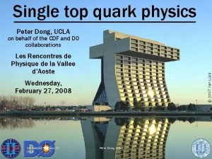 Single top quark physics Peter Dong UCLA on