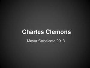 Charles Clemons Mayor Candidate 2013 As mayor of