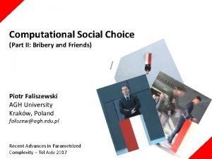 Computational Social Choice Part II Bribery and Friends