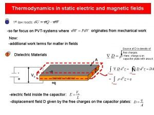 Thermodynamics in static electric and magnetic fields 1