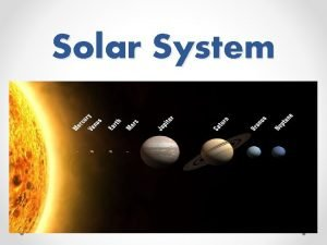 Solar System SUN The Sun is the Solar