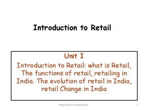 Introduction to Retail Unit I Introduction to Retail