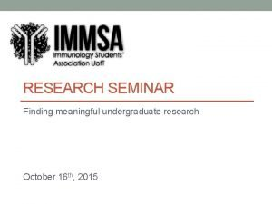 RESEARCH SEMINAR Finding meaningful undergraduate research October 16