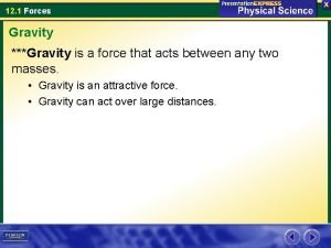 12 1 Forces Gravity Gravity is a force
