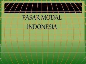 PASAR MODAL INDONESIA PASAR MODAL CAPITAL MARKET Merupakan