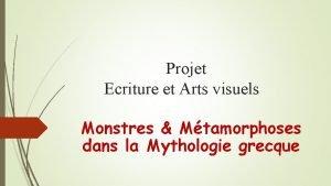 Projet Ecriture et Arts visuels Monstres Mtamorphoses dans