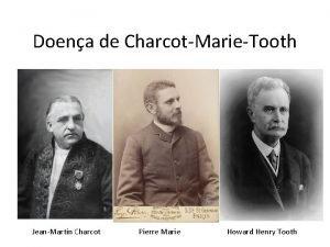 Doena de CharcotMarieTooth JeanMartin Charcot Pierre Marie Howard