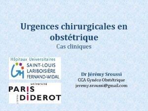 Urgences chirurgicales en obsttrique Cas cliniques Dr Jrmy