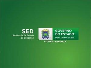 GOVERNO PRESENTE GOVERNO DO ESTADO DE EDUCAO REINALDO