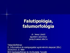 Falutipolgia falumorfolgia dr Jeney Lszl egyetemi adjunktus jeneycaesar