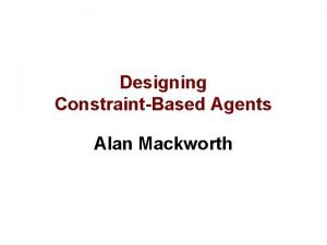 Designing ConstraintBased Agents Alan Mackworth Perspectives on Designing