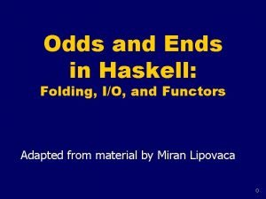 Odds and Ends in Haskell Folding IO and