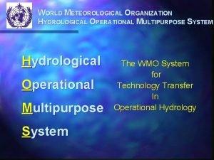WORLD METEOROLOGICAL ORGANIZATION HYDROLOGICAL OPERATIONAL MULTIPURPOSE SYSTEM Hydrological
