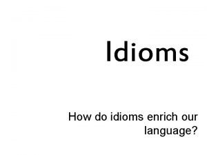 Idioms How do idioms enrich our language Definition