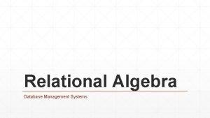 Relational Algebra Database Management Systems Relational Algebra 1
