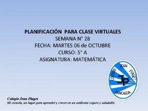 PLANIFICACIN PARA CLASE VIRTUALES SEMANA N 28 FECHA