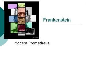 Frankenstein Modern Prometheus Mary Shelley Born in 1797