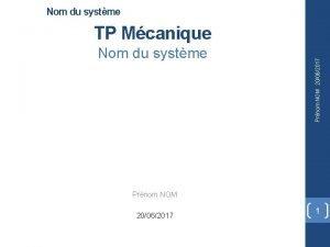 Nom du systme Prnom NOM 20062017 TP Mcanique