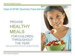 Summer Feeding Program Goal of SFSP Summer Food
