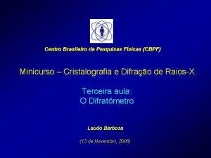 Centro Brasileiro de Pesquisas Fsicas CBPF Minicurso Cristalografia