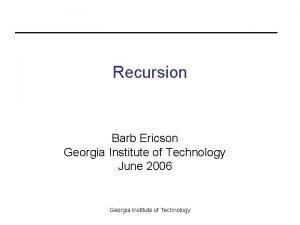 Recursion Barb Ericson Georgia Institute of Technology June